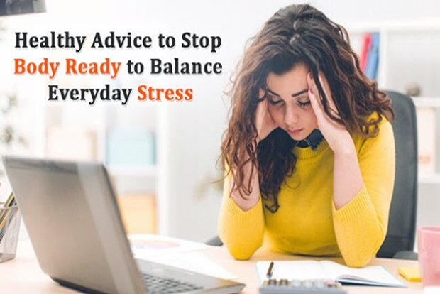 Healthy Tips to Get Your Body Ready for Daily Stress