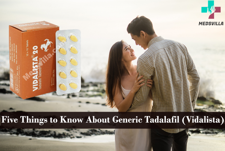Five Things to Know About Generic Tadalafil (Vidalista)