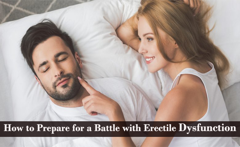 How to Prepare for a Battle with Erectile Dysfunction